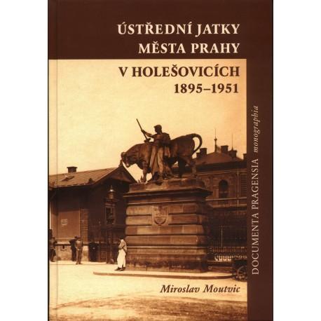 MIROSLAV MOUTVIC: ÚSTŘEDNÍ JATKY MĚSTA PRAHY V HOLEŠOVICÍCH 1895–1951