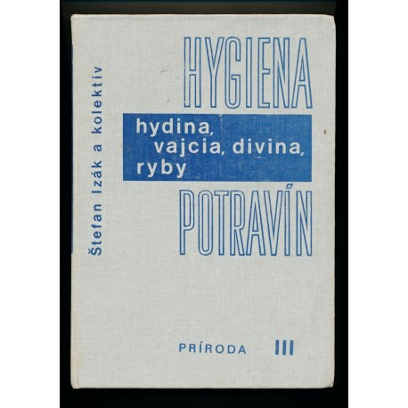 IZÁK ŠTEFAN A KOL.: HYGIENA POTRAVIN III – HYDINA, VAJCIA, DIVINA, RYBY